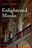 Enlightened Monks : The German Benedictines, 1740-1803, Lehner, Ulrich L., 0199595127