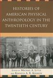 Histories of American Physical Anthropology in the Twentieth Century 9780739135129