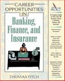 Career Opportunities in Banking, Finance, and Insurance, Fitch, Thomas P., 0816045127