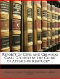 Reports of Civil and Criminal Cases Decided by the Court of Appeals of Kentucky, Court Of Appe Kentucky Court of Appeals, 1149755121