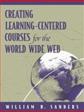 Creating Learning-Centered Courses for the World Wide Web, Sanders, William B., 0205315135