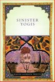 Sinister Yogis, White, David Gordon, 0226895130