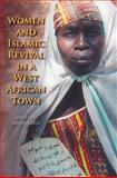 Women and Islamic Revival in a West African Town, Masquelier, Adeline Marie and Launay, Robert, 0253215137