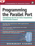 Programming the Parallel Port : Interfacing the PC for Data Acquisition and Process Control, Gadre, Dhananjay, 0879305134
