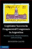Legislator Success in Fragmented Congresses in Argentina : Plurality Cartels, Minority Presidents, and Lawmaking, Calvo, Ernesto, 1107065135