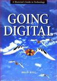 Going Digital : A Musician's Guide to Technology, Hill, Brad, 0028645138