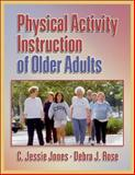 Physical Activity Instruction of Older Adults, Jones, C. Jessie and Rose, Debra J., 0736045139