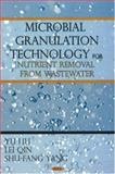 Microbial Granulation Technology for Nutrient Removal from Wastewater, Liu, Yu and Qin, Lei, 1600215130