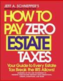 How to Pay Zero Estate Taxes : Your Guide to Every Estate Tax Break the IRS Allows, Schnepper, Jeff A., 0071345132