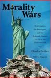 Morality Wars : How Empires, the Born Again, and the Politically Correct Do Evil in the Name of Good, Derber, Charles and Magrass, Yale R., 1594515131