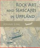 Rock Art and Seascapes in Uppland, Ling, Johan, 1842175130