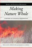 Making Nature Whole : A History of Ecological Restoration, Jordan, William R., III and Lubick, George M., 1597265136