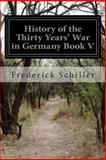 History of the Thirty Years' War in Germany Book V, Frederick Schiller, 1500435139