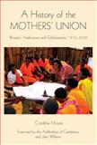A History of the Mothers' Union : Women, Anglicanism and Globalisation, 1876-2008, Moyse, Cordelia, 1843835134