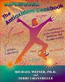 Antioxidant Cookbook, Michael Weiner, 0912845139