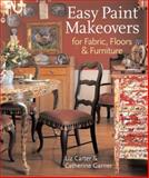 Easy Paint Makeovers for Fabrics, Floors and Furniture, Liz Carter and Catherine Garner, 1402725132
