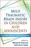 Mild Traumatic Brain Injury in Children and Adolescents : From Basic Science to Clinical Management, Kirkwood, Michael W. and Yeates, Keith Owen, 1462505139