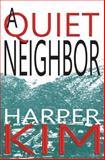 A Quiet Neighbor, Harper Kim, 149039513X