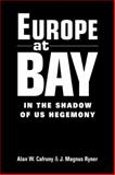 Europe at Bay : In the Shadow of US Hegemony, Cafruny, Alan W. and Ryner, J. Magnus, 1588265137