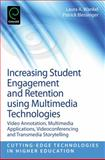 Increasing Student Engagement and Retention Using Multimedia Technologies : Video Annotation, Multimedia Applications, Videoconferencing and Transmedia Storytelling, Wankel, Laura A. and Blessinger, Patrick, 1781905134