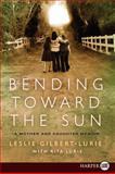 Bending Toward the Sun, Leslie Gilbert-Lurie, 0061885134