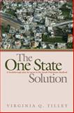 The One-State Solution : A Breakthrough for Peace in the Israeli-Palestinian Deadlock, Tilley, Virginia Q. and Tilley, Virginia, 0472115138