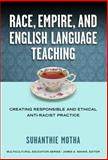 Race, Empire, and English Language Teaching : Creating Responsible and Ethical Anti-Racist Practice, Motha, Suhanthie, 0807755133
