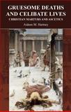 Gruesome Deaths and Celibate Lives : Christian Martyrs and Acsetics, Hartney, Aideen M., 1904675131