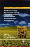 The Biotechnology Revolution in Global Agriculture : Invention, Innovation and Investment in the Canola Sector, Khachatourians, G. G., 0851995136