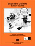 Beginner's Guide to SolidWorks 2009, Reyes, Alejandro, 1585035130