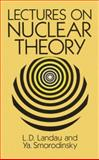 Lectures on Nuclear Theory, Smorodinskii, Iakov A. and Landau, L. D., 0486675130