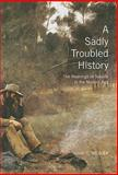 A Sadly Troubled History : The Meanings of Suicide in the Modern Age, Weaver, John C., 0773535136