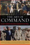 The Art of Command : Military Leadership from George Washington to Colin Powell, , 0813125138