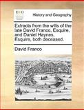 Extracts from the Wills of the Late David Franco, Esquire, and Daniel Haynes, Esquire, Both Deceased, David Franco, 1170665136