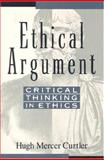 Ethical Argument : Critical Thinking in Ethics, Curtler, Hugh Mercer and Curtler, Hugh M., 1557785139