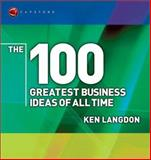 The 100 Greatest Business Ideas of All Time, Langdon, Ken, 184112513X