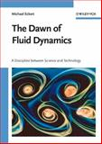 The Dawn of Fluid Dynamics : A Discipline Between Science and Technology, Eckert, Michael, 3527405135