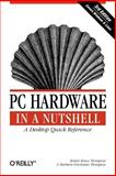 PC Hardware in a Nutshell, Thompson, Robert Bruce and Thompson, Barbara Fritchman, 059600513X