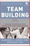 Team Building : Proven Strategies for Improving Team Performance, Dyer, Jeffrey H. and Dyer, W. Gibb, 1118105133