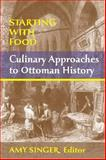 Starting with Food : Culinary Approaches to Ottoman History, , 1558765131