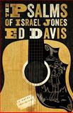 The Psalms of Israel Jones : A Novel, Davis, Ed, 1940425131