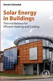 Solar Energy in Buildings : Thermal Balance for Efficient Heating and Cooling, Chwieduk, Dorota, 0124105149