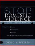 Stop Domestic Violence : Innovative Skills, Techniques, Options, and Plans for Better Relationships, Wexler, David B., 0393705145