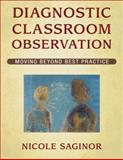 Diagnostic Classroom Observation : Moving Beyond Best Practice, Saginor, Nicole, 1412955149