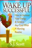 Wake up Successful, S. J. Scott, 1497415144