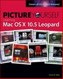 Picture Yourself Learning Mac OS X 10. 5 Leopard, Boles, David W., 159863514X