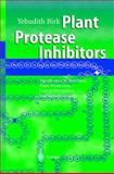Plant Protease Inhibitors : Significance in Nutrition, Plant Protection, Cancer Prevention and Genetic Engineering, Birk, Yehudith, 3642055141