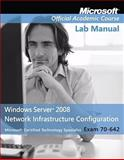 Windows Server 2008 Network Infrastructure Configuration : Exam 70-642, Microsoft Official Academic Course Staff, 0470225149
