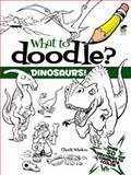 What to Doodle? Dinosaurs!, Chuck Whelon, 048647514X
