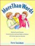 More Than Words : Helping Parents Promote Communication and Social Skills in Young Children with Autism Spectrum Disorder, Sussman, Fern, 0921145144